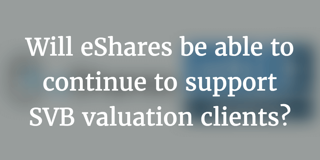Will eShares be able to continue to support Silicon Valley Bank Analytics valuation clients after acquisition? [Updated September 21st 2017]